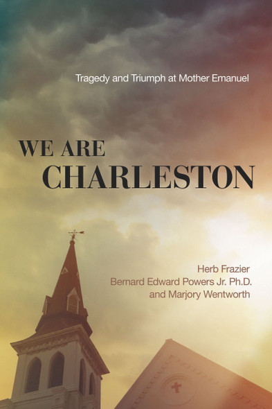 We Are Charleston: Tragedy and Triumph at Mother Emanuel Cover