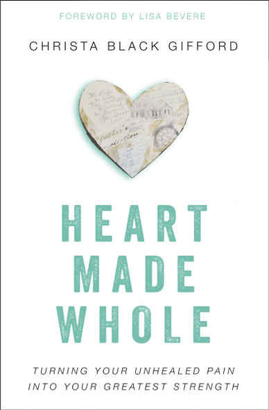 Heart Made Whole: Turning Your Unhealed Pain Into Your Greatest Strength Cover
