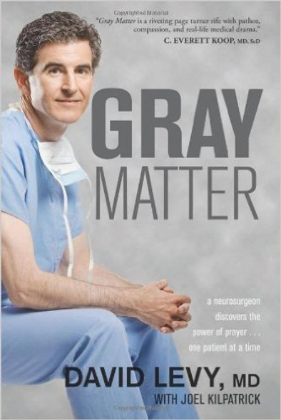Gray Matter: A Neurosurgeon Discovers the Power of Prayer... One Patient at a Time Cover