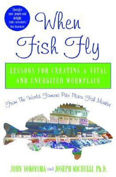 When Fish Fly: Lessons for Creating a Vital and Energized Workplace - From the World Famous Pike Place Fish Market Cover