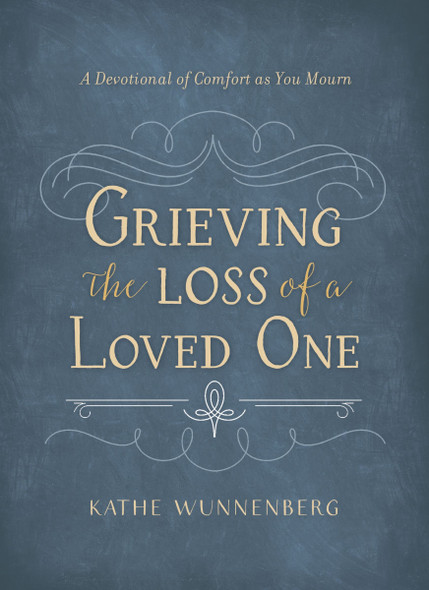 Grieving the Loss of a Loved One: A Devotional of Comfort as You Mourn Cover