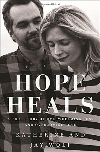 Hope Heals: A True Story of Overwhelming Loss and an Overcoming Love Cover