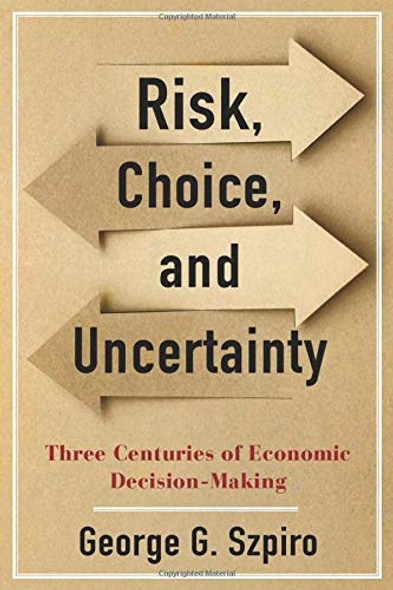 Risk, Choice, and Uncertainty: Three Centuries of Economic Decision-Making Cover