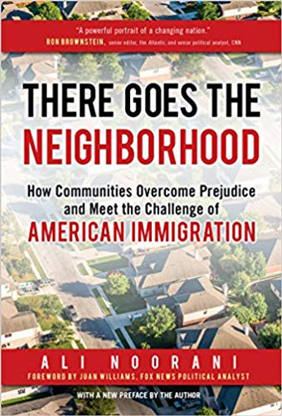 There Goes the Neighborhood: How Communities Overcome Prejudice and Meet the Challenge of American Immigration Cover