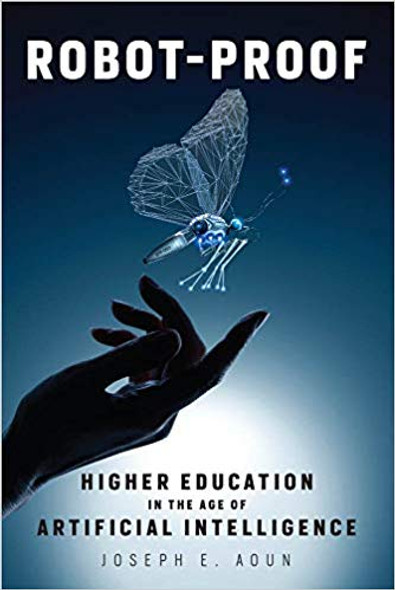 Robot-Proof: Higher Education in the Age of Artificial Intelligence Cover