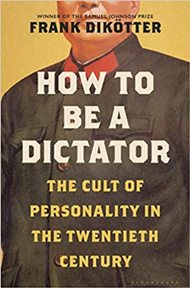 How to Be a Dictator: The Cult of Personality in the Twentieth Century Cover