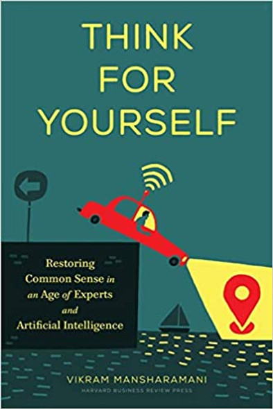 Think for Yourself: Restoring Common Sense in an Age of Experts and Artificial Intelligence Cover