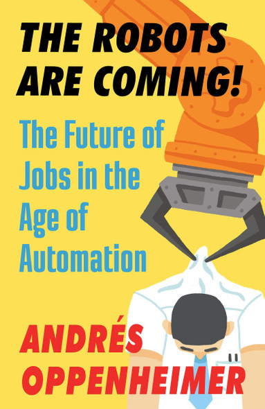 The Robots Are Coming!: The Future of Jobs in the Age of Automation Cover