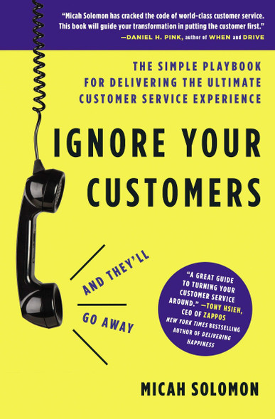 Ignore Your Customers (and They'll Go Away): The Simple Playbook for Delivering the Ultimate Customer Service Experience Cover