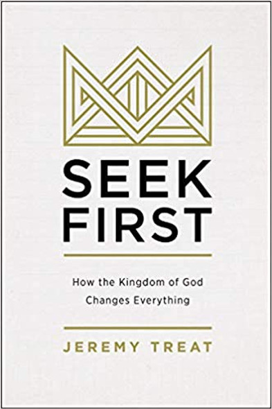 Seek First: How the Kingdom of God Changes Everything Cover