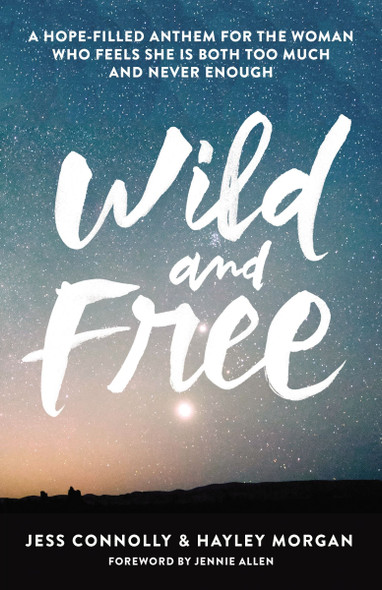 Wild and Free: A Hope-Filled Anthem for the Woman Who Feels She Is Both Too Much and Never Enough Cover