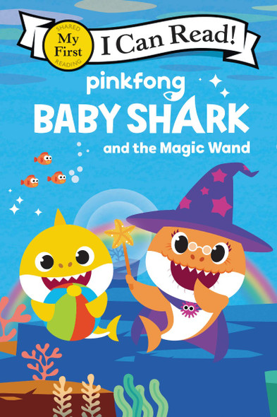 Baby Shark: Baby Shark and the Magic Wand (I Can Read!: My First Shared Reading) Cover