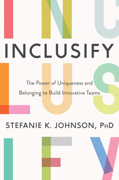 Inclusify: The Power of Uniqueness and Belonging to Build Innovative Teams Cover