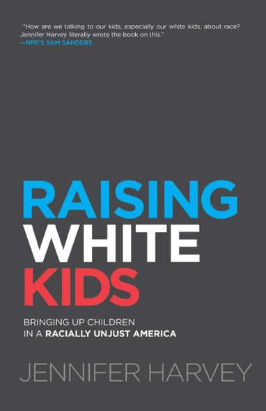 Raising White Kids: Bringing Up Children in a Racially Unjust America Cover