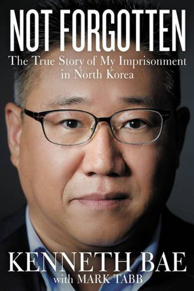 Not Forgotten: The True Story of My Imprisonment in North Korea Cover