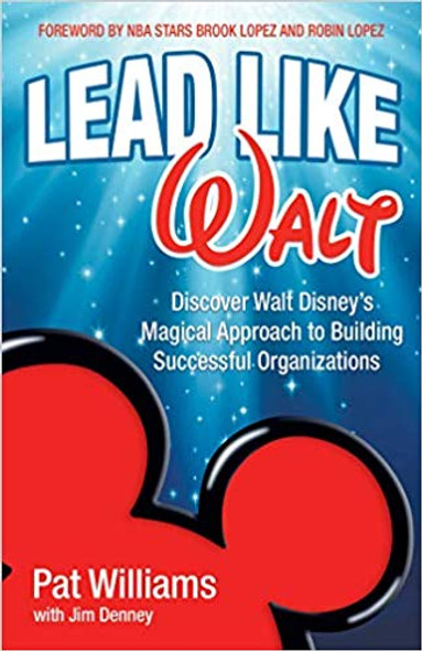 Lead Like Walt: Discover Walt Disney's Magical Approach to Building Successful Organizations Cover