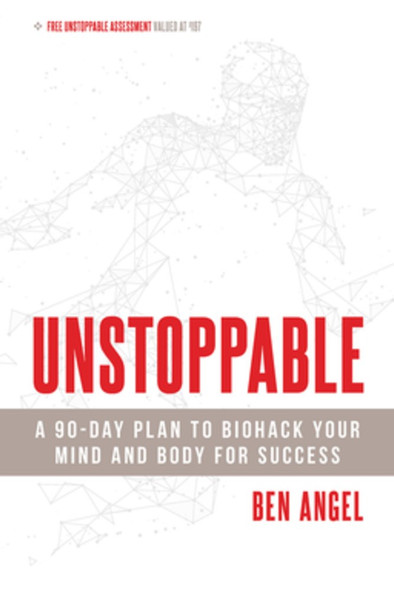 Unstoppable: A 90-Day Plan to Biohack Your Mind and Body for Success Cover