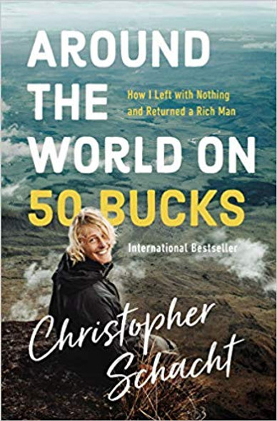Around the World on 50 Bucks: How I Left with Nothing and Returned a Rich Man Cover