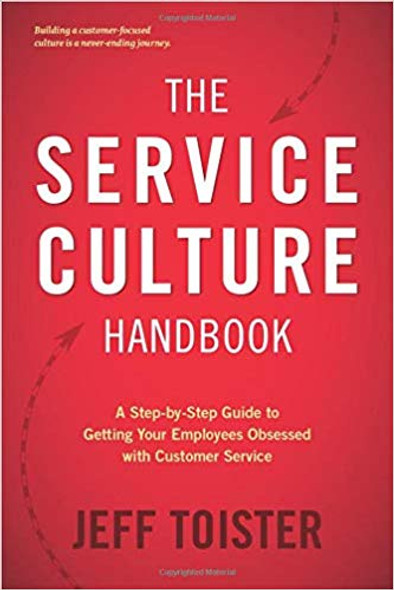 The Service Culture Handbook: A Step-By-Step Guide to Getting Your Employees Obsessed with Customer Service Cover