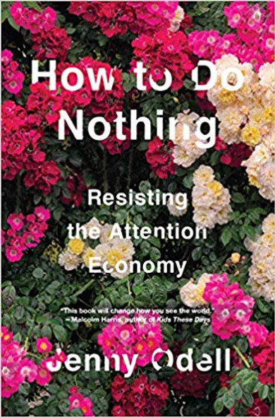 How to Do Nothing: Resisting the Attention Economy Cover