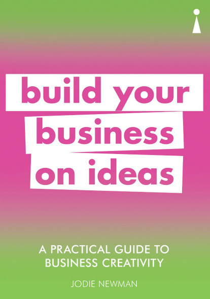 A Practical Guide to Business Creativity: Build Your Business on Ideas Cover