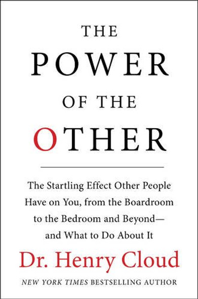 The Power of the Other: The Startling Effect Other People Have on You, from the Boardroom to the Bedroom and Beyond-And What to Do about It Cover