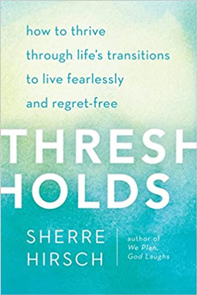 Thresholds: How to Thrive Through Life's Transitions to Live Fearlessly and Regret-Free Cover