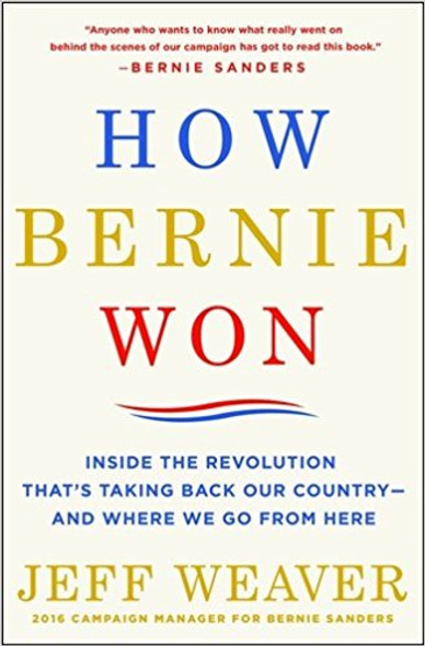 How Bernie Won: Inside the Revolution That's Taking Back Our Country--and Where We Go from Here Cover