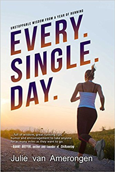 Every. Single. Day.: Unstoppable Wisdom from a Year of Running Cover