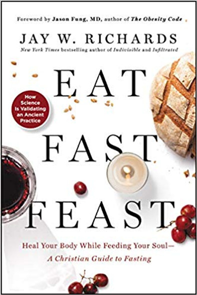 Eat, Fast, Feast: Heal Your Body While Feeding Your Soul?A Christian Guide to Fasting Cover