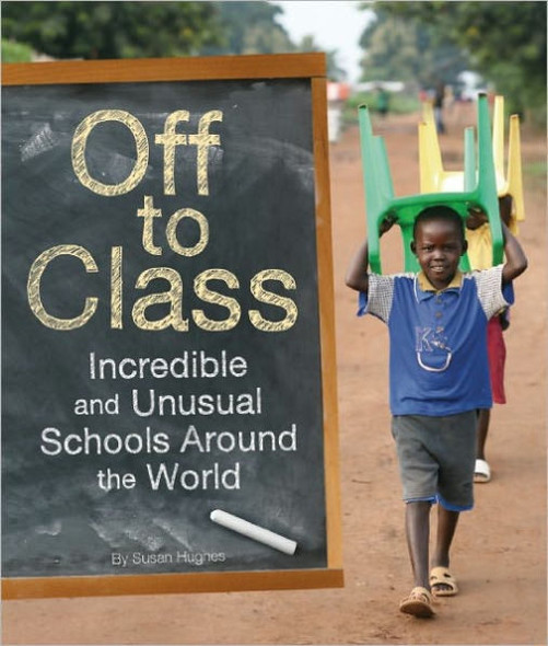 Off to Class: Incredible and Unusual Schools around the World Cover