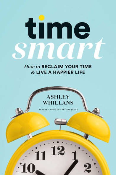 Time Smart: How to Reclaim Your Time and Live a Happier Life Cover