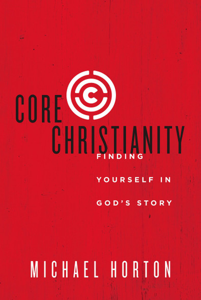 Core Christianity: Finding Yourself in God's Story Cover