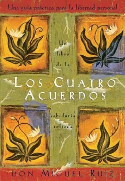 Los cuatro acuerdos: una guia practica para la libertad personal (The Four Agreements Spanish Edition) Cover