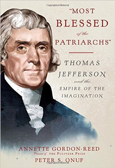 """Most Blessed of the Patriarchs"": Thomas Jefferson and the Empire of the Imagination Cover"