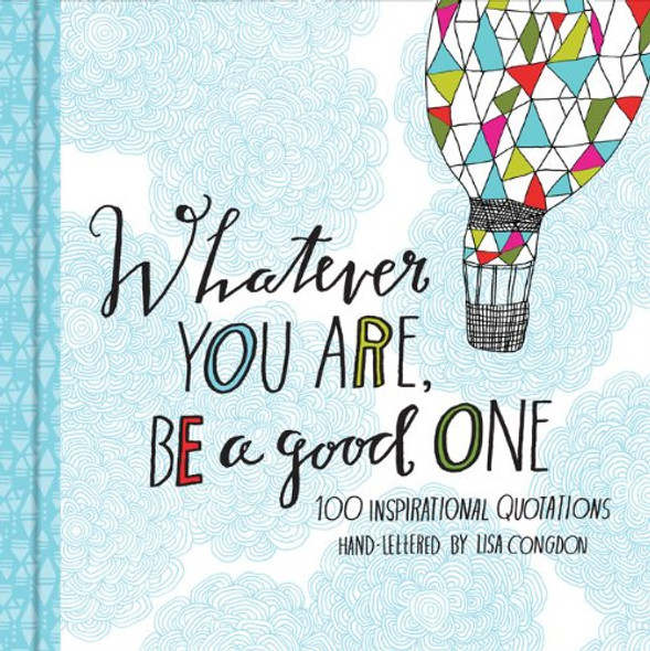 Whatever You Are, Be a Good One: 100 Inspirational Quotations Cover