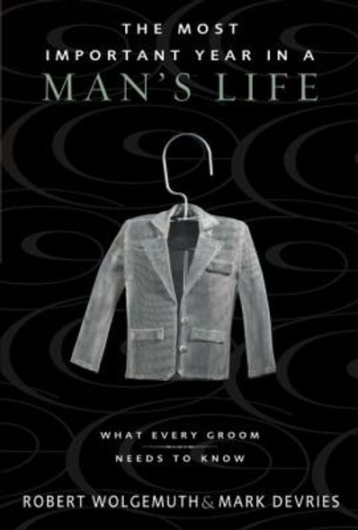 What Every Groom Needs to Know: The Most Important Year in a Man's Life Cover