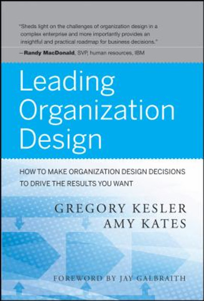 Leading Organization Design : How to Make Organization Design Decisions to Drive the Results You Want Cover