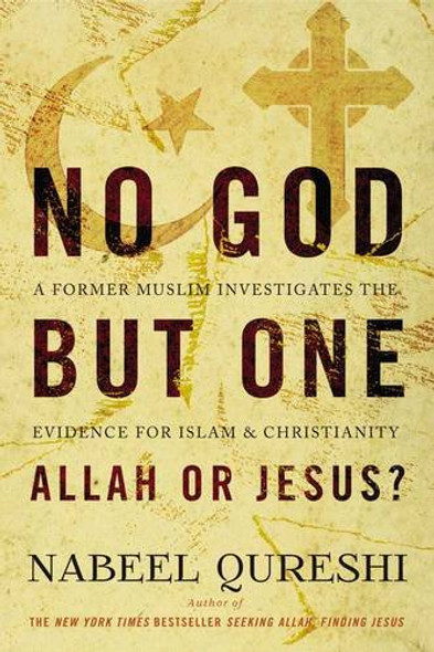 No God But One: Allah or Jesus?: A Former Muslim Investigates the Evidence for Islam and Christianity Cover