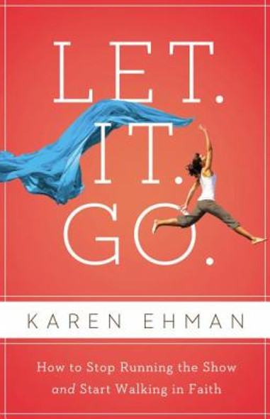 Let It Go: How to Stop Running the Show and Start Walking in Faith Cover