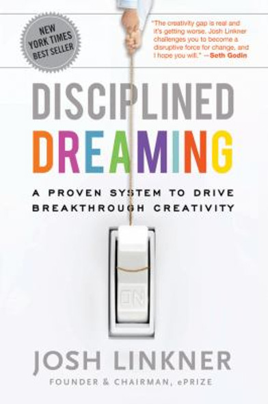 Disciplined Dreaming : A Proven System to Drive Breakthrough Creativity Cover