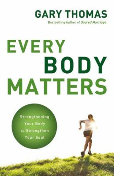 Every Body Matters: Strengthening Your Body to Strengthen Your Soul Cover