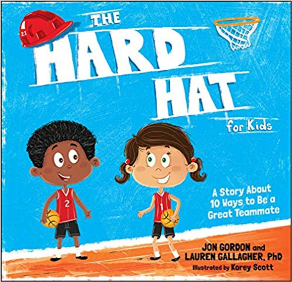 The Hard Hat for Kids: A Story about 10 Ways to Be a Great Teammate Cover