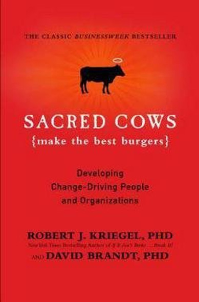 Sacred Cows Make the Best Burgers: Developing Change-Driving People and Organizations (1ST ed.) Cover