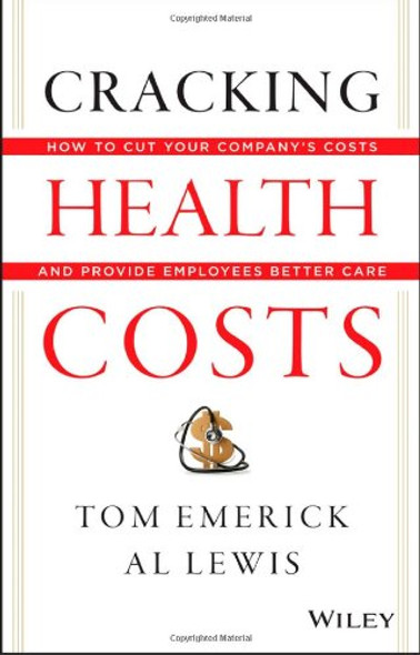 Cracking Health Costs: How to Cut Your Company's Health Costs and Provide Employees Better Care Cover
