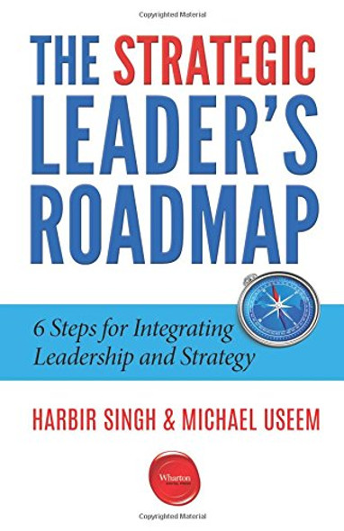 The Strategic Leader's Roadmap: 6 Steps for Integrating Leadership and Strategy Cover