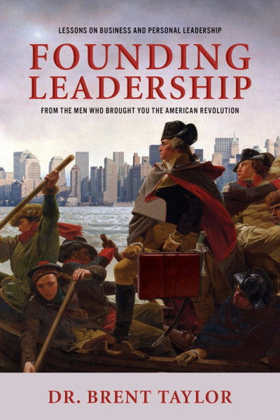 Founding Leadership: Lessons on Business and Personal Leadership from the Men Who Brought You the American Revolution Cover