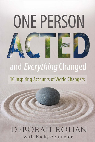 One Person Acted and Everything Changed: 10 Inspiring Accounts of World Changers Cover