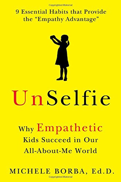 Unselfie: Why Empathetic Kids Succeed in Our All-About-Me World Cover