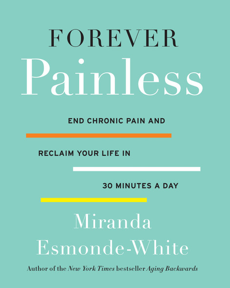 Forever Painless: End Chronic Pain and Reclaim Your Life in 30 Minutes a Day Cover